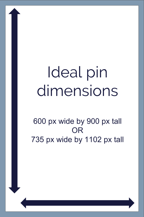 "Example of dimensions for a Pinterest graphic with text overlay, ""Ideal pin dimensions 600 px wide by 900 px tall or 735 px wide by 1102 px tall"" and horizontal and vertical arrows"